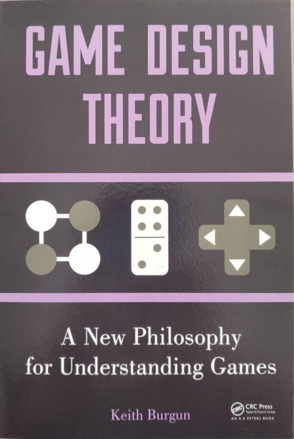 Game Design Theory: A New Philosophy for Understanding Games de Keith Burgun